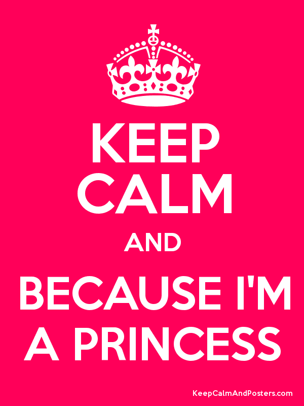 KEEP CALM AND BECAUSE I'M A PRINCESS Poster