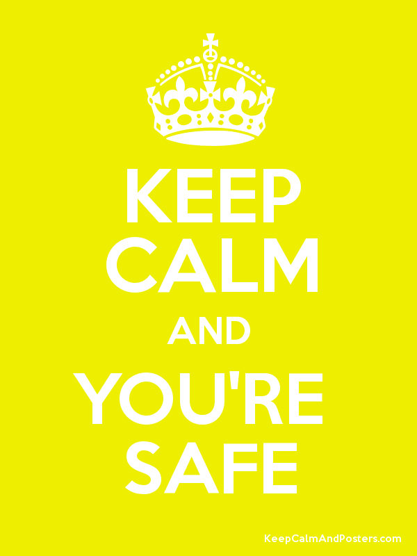 KEEP CALM AND YOU'RE  SAFE Poster