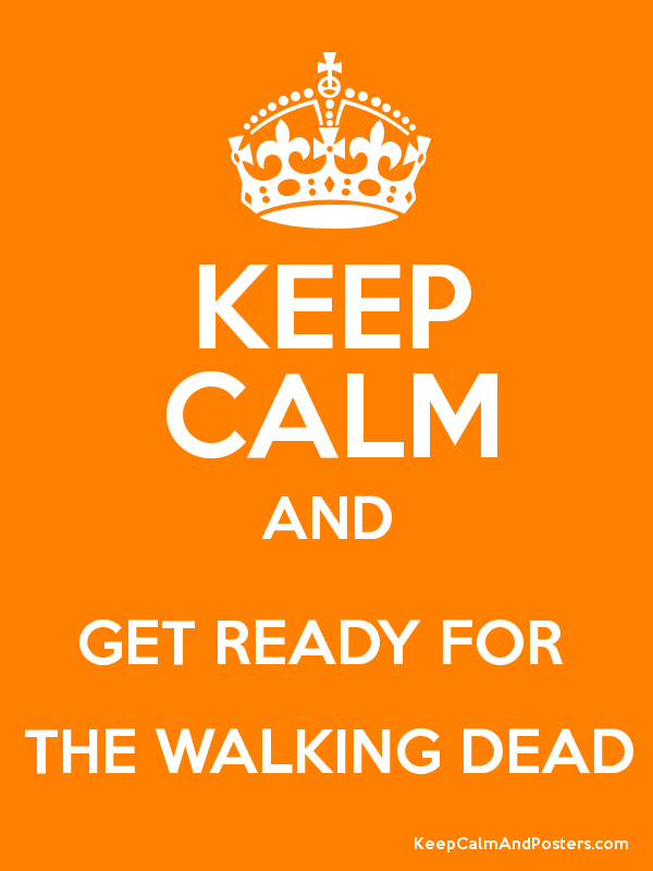 KEEP CALM AND GET READY FOR THE WALKING DEAD - Keep Calm and Posters ... 033b3a16d4