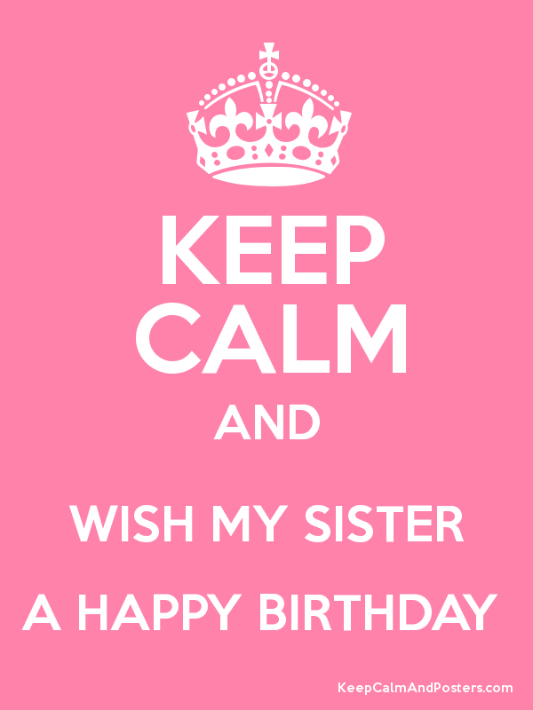 KEEP CALM AND WISH MY SISTER A HAPPY BIRTHDAY Poster