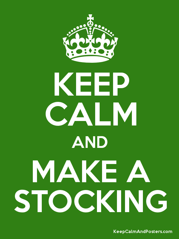 KEEP CALM AND MAKE A STOCKING Poster