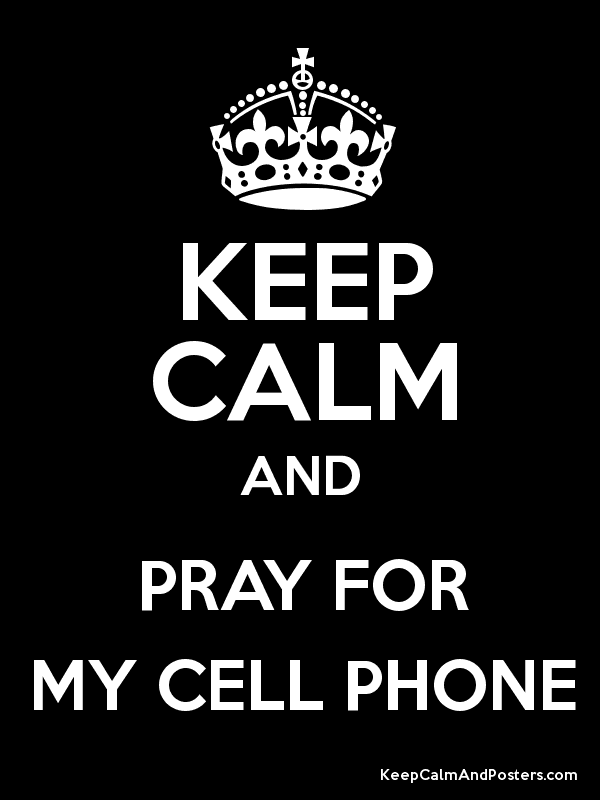 KEEP CALM AND PRAY FOR MY CELL PHONE Poster