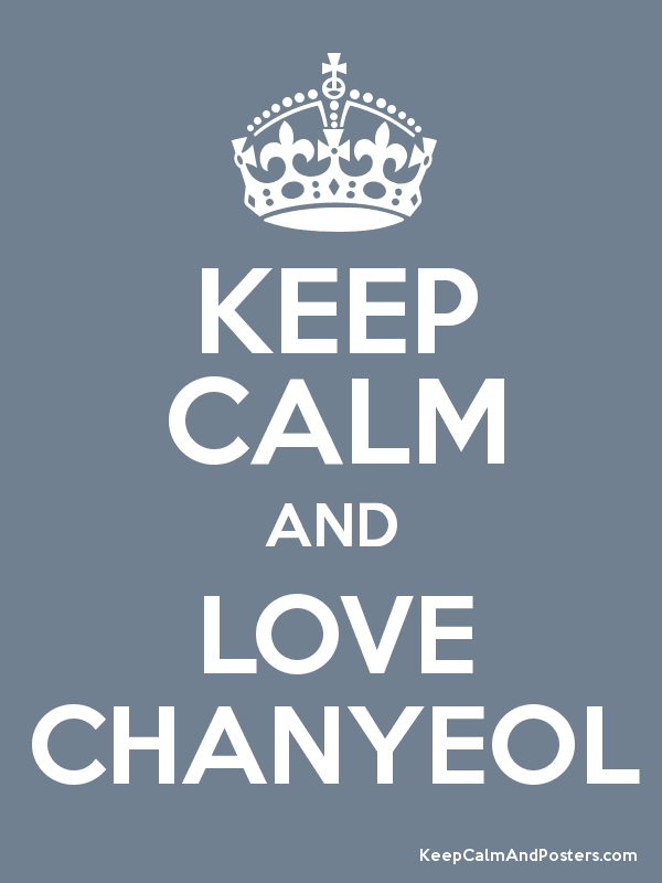 KEEP CALM AND LOVE CHANYEOL Poster