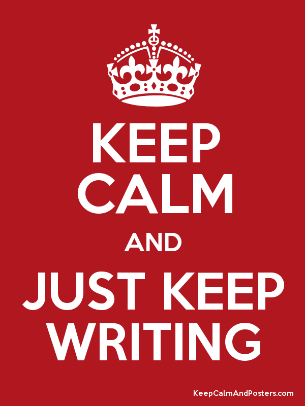KEEP CALM AND JUST KEEP WRITING Poster