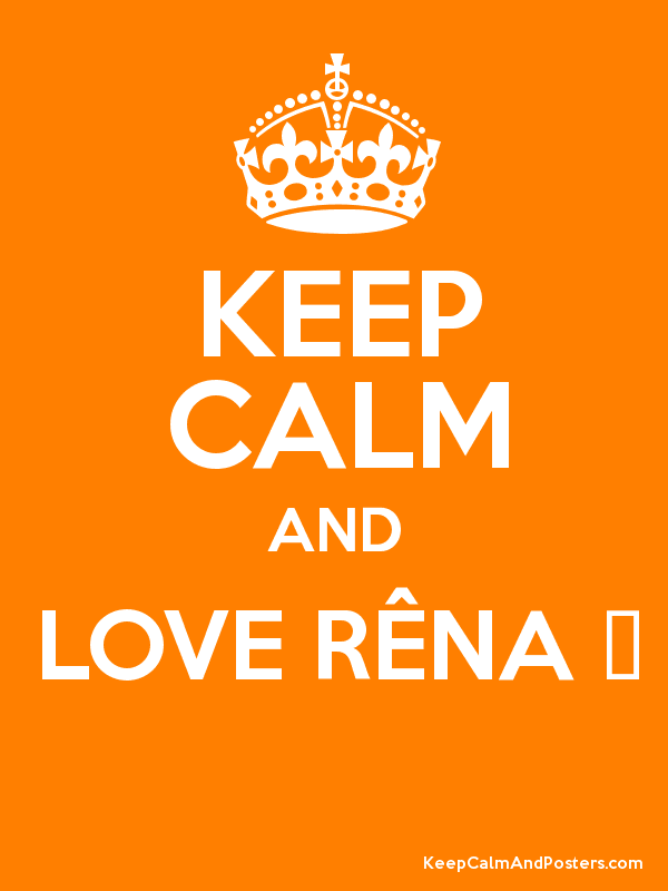 KEEP CALM AND LOVE RÊNA ♥  Poster