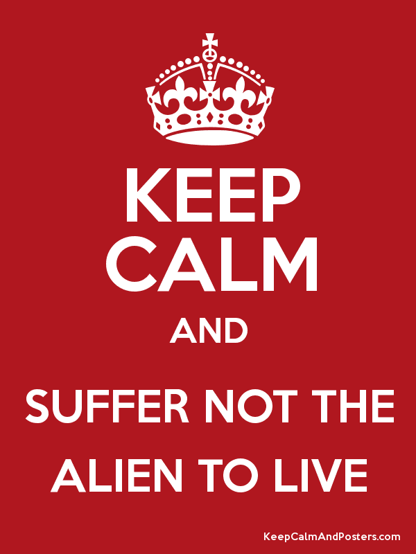 KEEP CALM AND SUFFER NOT THE ALIEN TO LIVE Poster