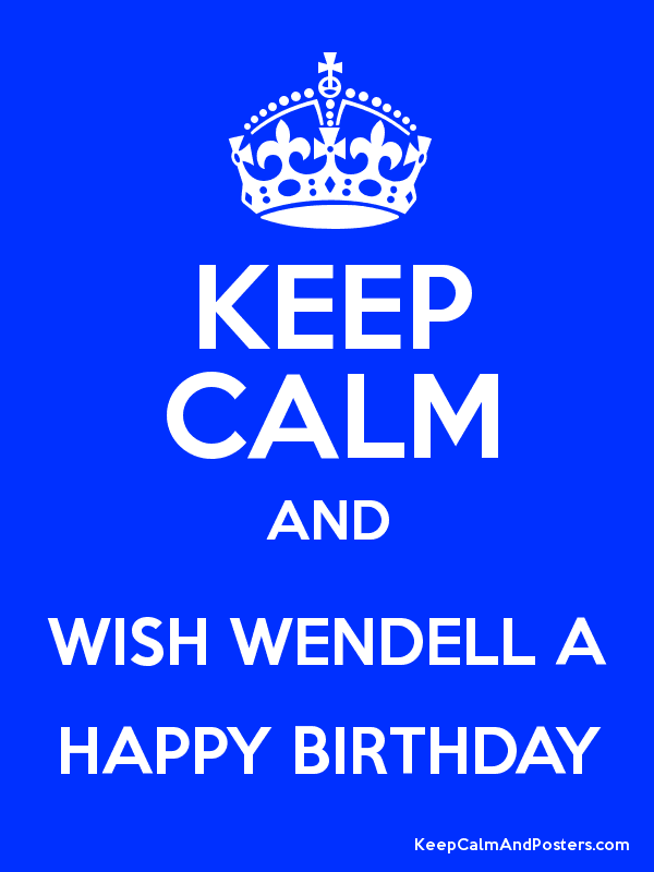 KEEP CALM AND WISH WENDELL A HAPPY BIRTHDAY Poster