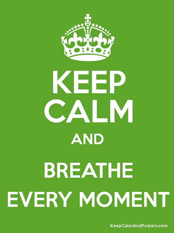 KEEP CALM AND BREATHE EVERY MOMENT Poster