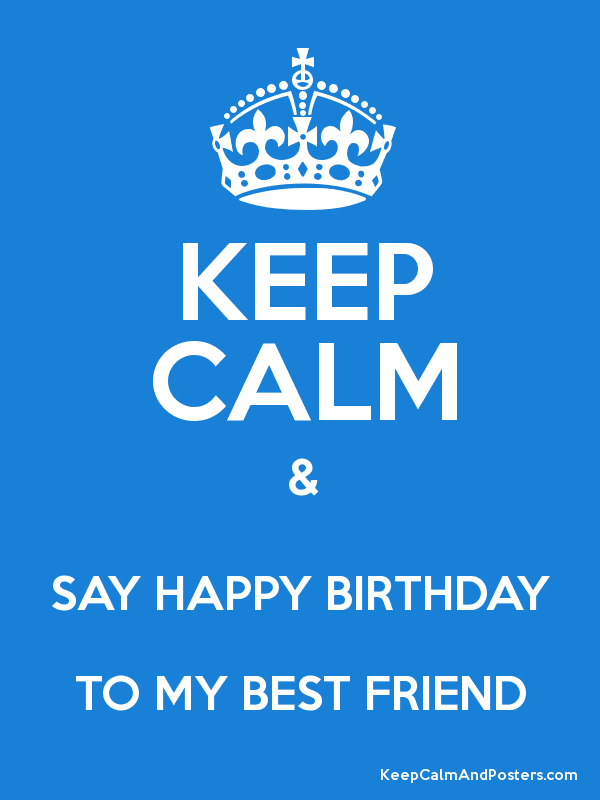keep calm say happy birthday to my best friend poster