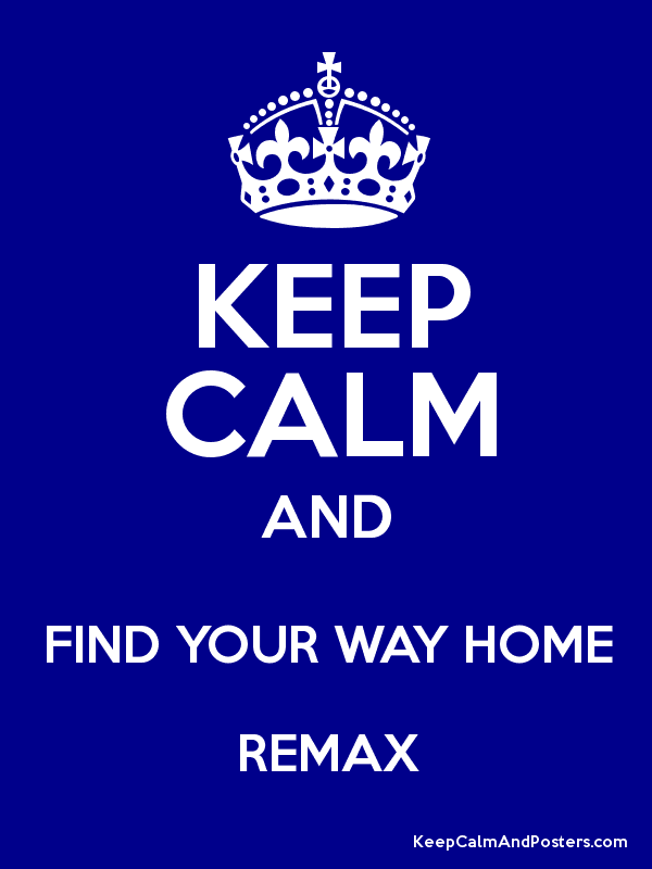 KEEP CALM AND FIND YOUR WAY HOME REMAX Poster