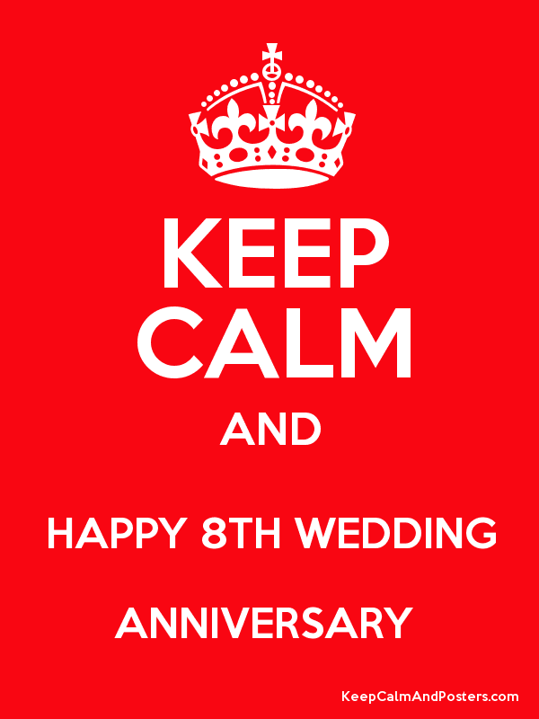 8th Wedding Anniversary.Keep Calm And Happy 8th Wedding Anniversary Keep Calm And