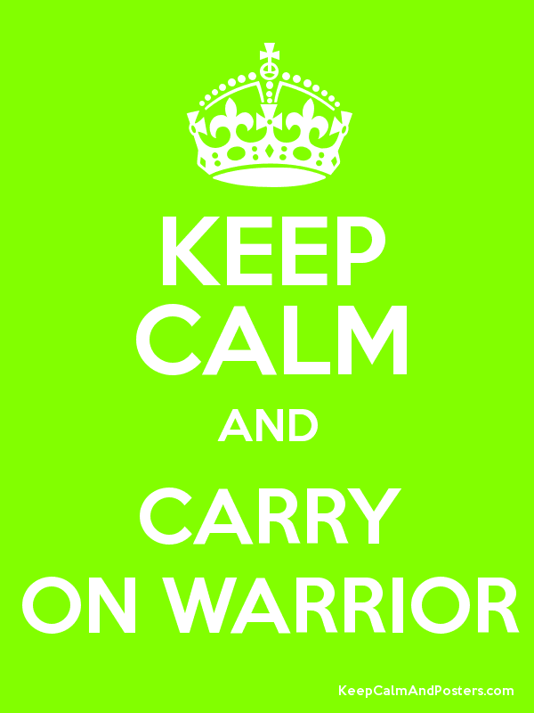 KEEP CALM AND CARRY ON WARRIOR - Keep Calm and Posters Generator ...