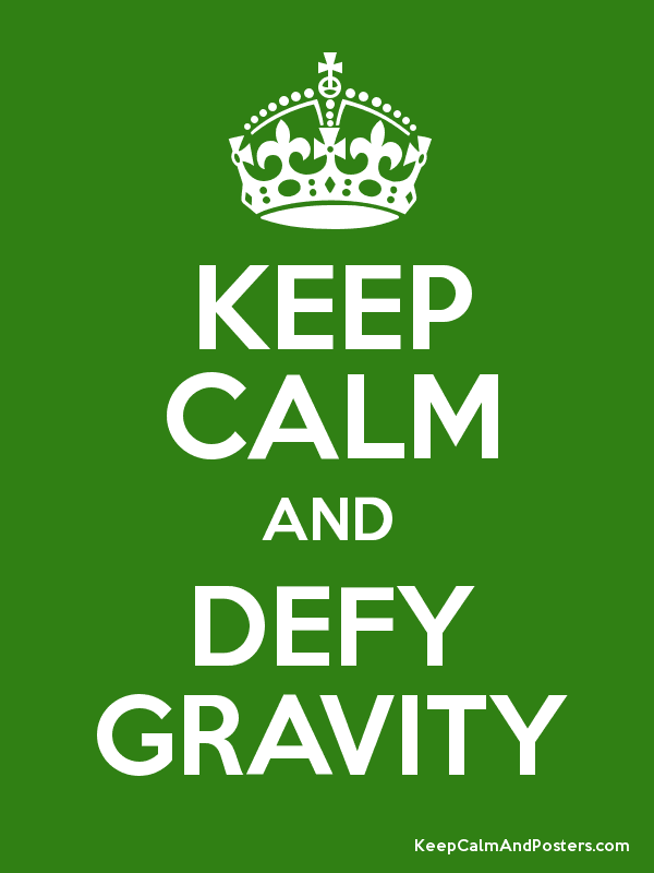 KEEP CALM AND DEFY GRAVITY Poster