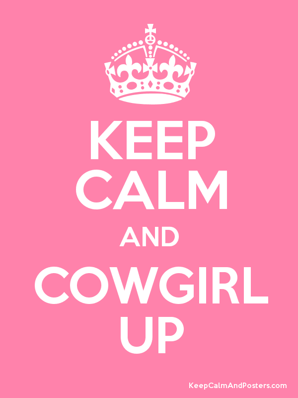 KEEP CALM AND COWGIRL UP Poster