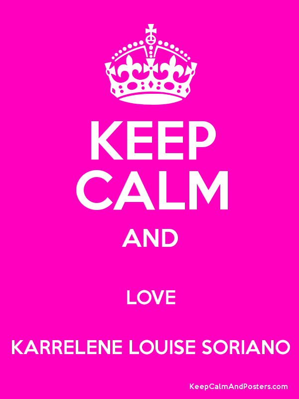 KEEP CALM AND LOVE KARRELENE LOUISE SORIANO Poster