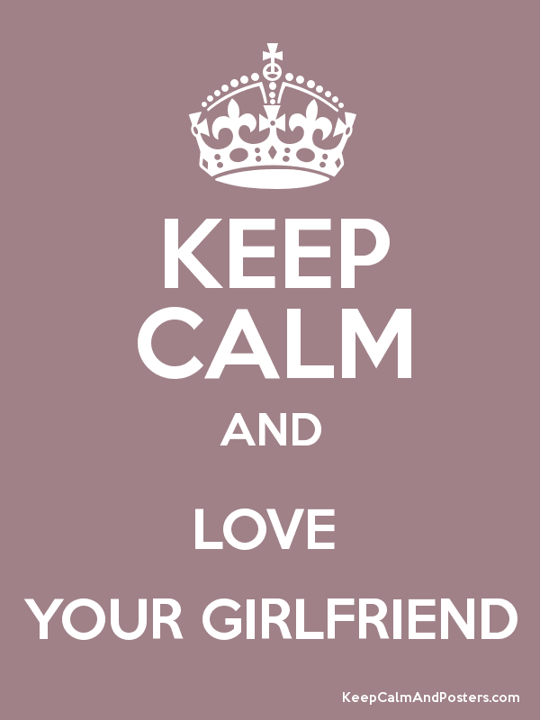 KEEP CALM AND LOVE  YOUR GIRLFRIEND Poster
