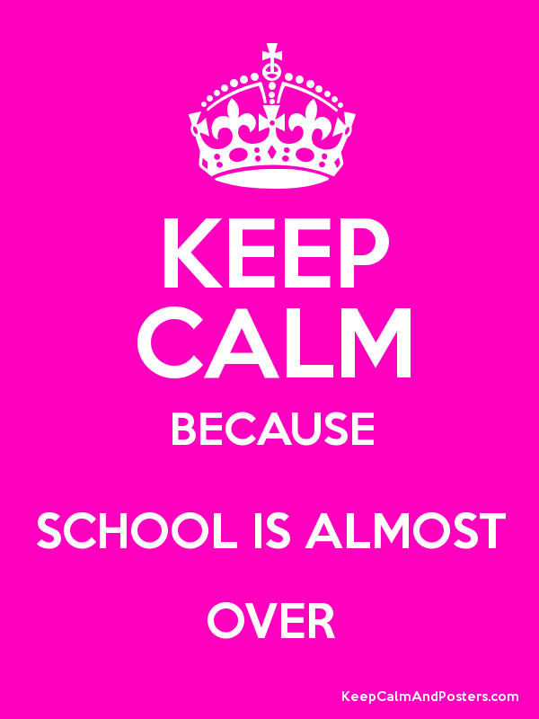 KEEP CALM BECAUSE SCHOOL IS ALMOST OVER Poster