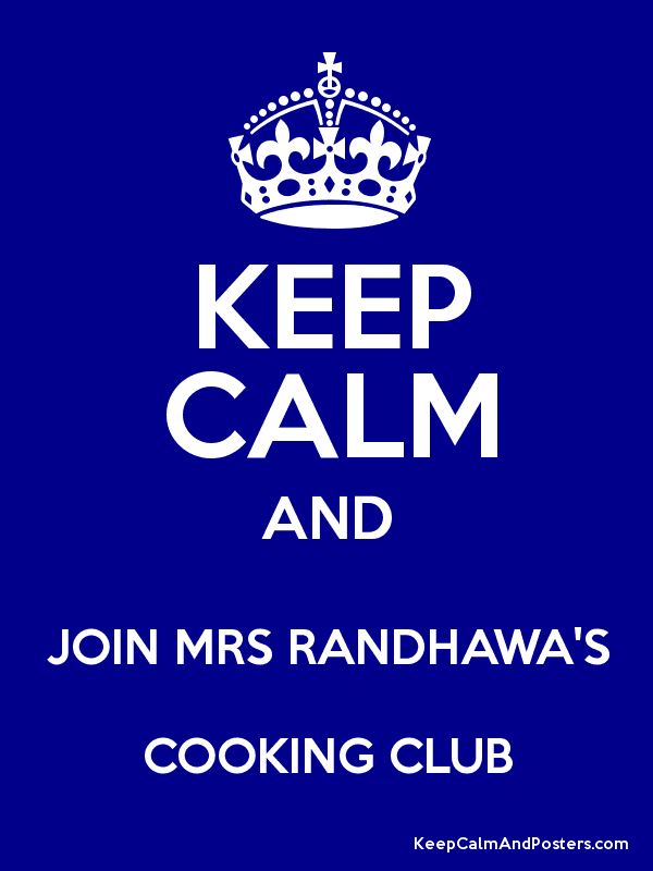 KEEP CALM AND JOIN MRS RANDHAWAS COOKING CLUB Poster