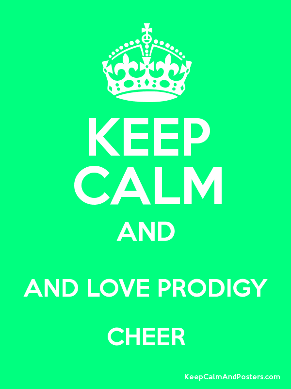 KEEP CALM AND AND LOVE PRODIGY CHEER - Keep Calm and Posters