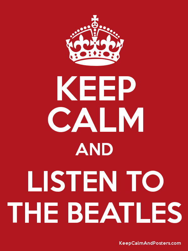 KEEP CALM AND LISTEN TO THE BEATLES Poster