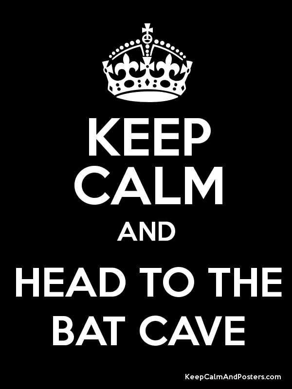 KEEP CALM AND HEAD TO THE BAT CAVE Poster