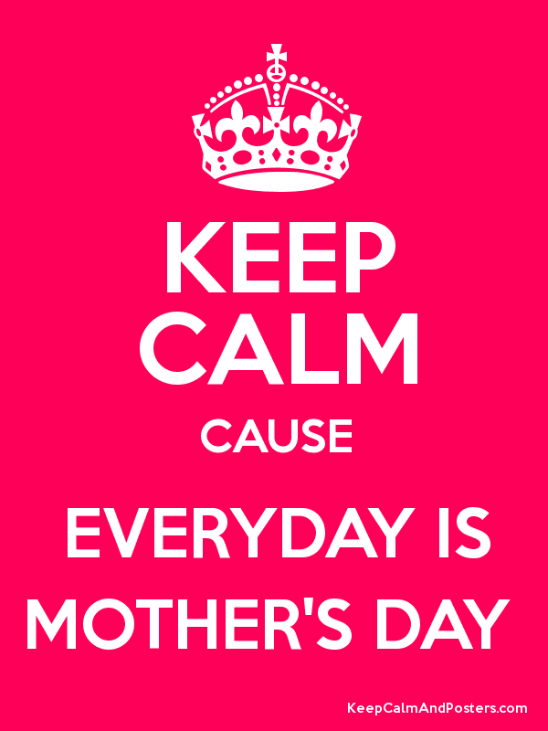 Every Day is Mothers Day