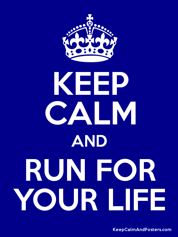 KEEP CALM AND RUN FOR YOUR LIFE Poster