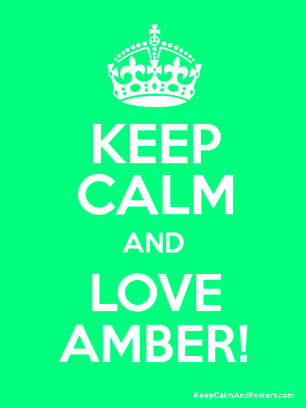 KEEP CALM AND LOVE AMBER! Poster