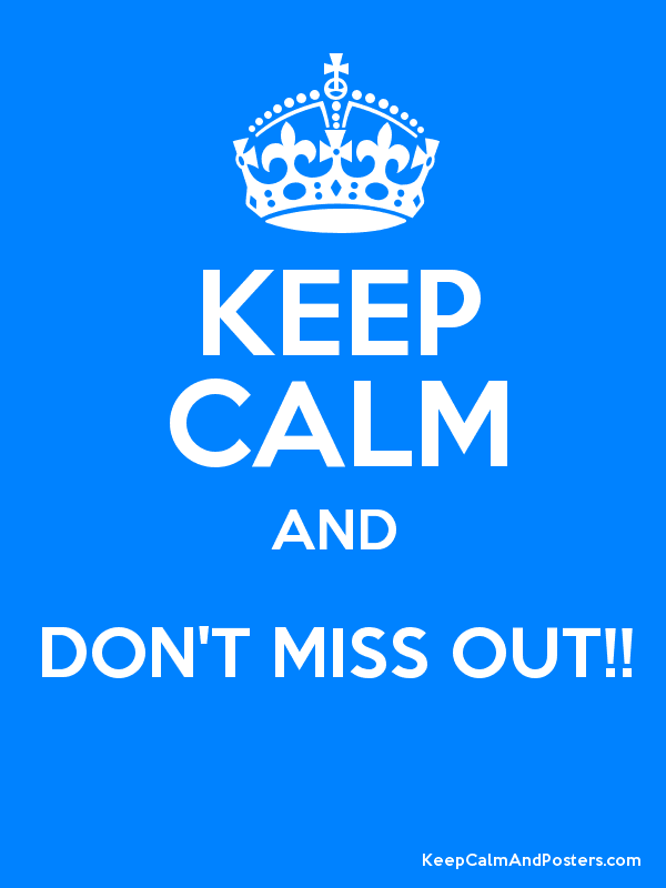 KEEP CALM AND DON'T MISS OUT!! - Keep Calm and Posters ...