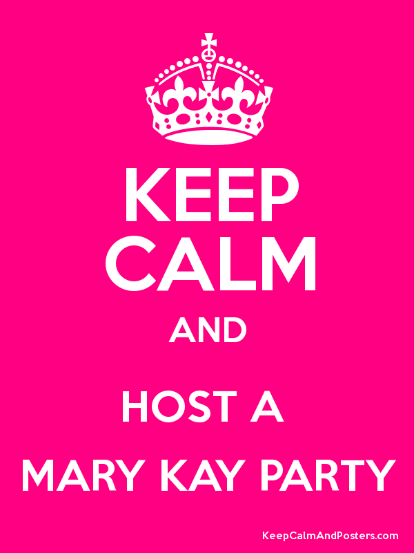 KEEP CALM AND HOST A  MARY KAY PARTY Poster