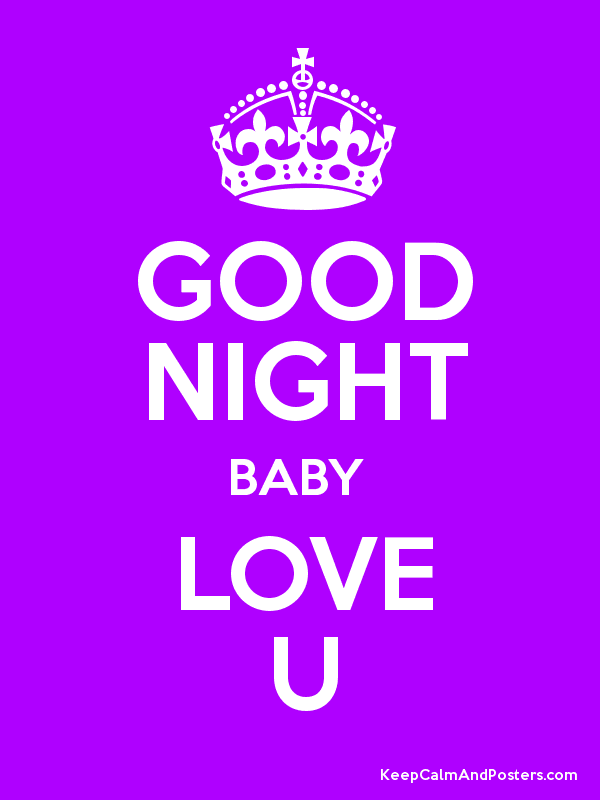 GOOD NIGHT BABY LOVE U - Keep Calm and Posters Generator, Maker For