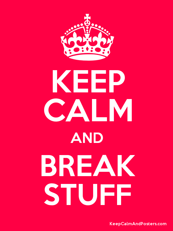 KEEP CALM AND BREAK STUFF Poster