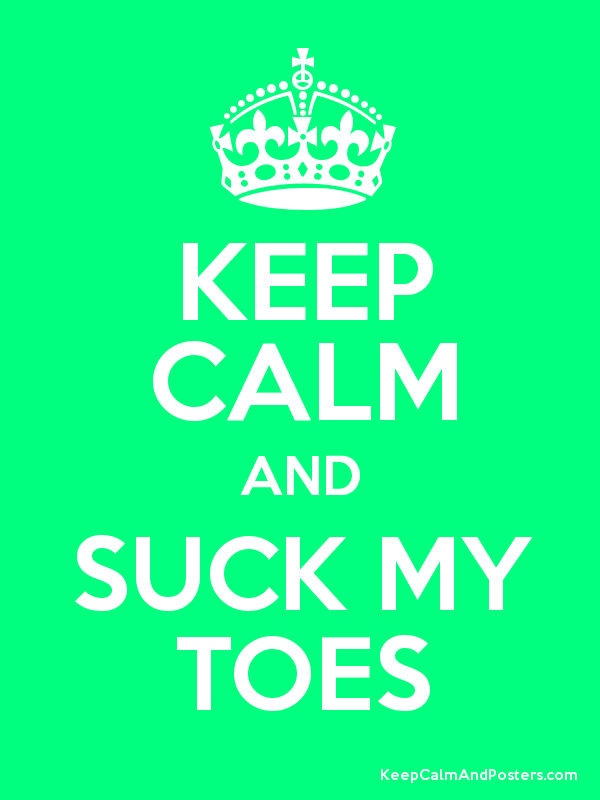 Keep Calm And Suck My Toes Poster