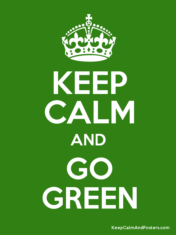 KEEP CALM AND GO GREEN - Keep Calm and Posters Generator ...