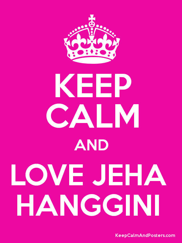 KEEP CALM AND LOVE JEHA  HANGGINI  Poster