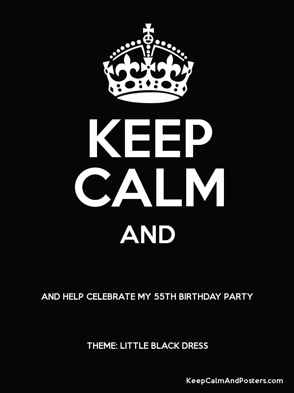 KEEP CALM AND HELP CELEBRATE MY 55TH BIRTHDAY PARTY THEME LITTLE BLACK DRESS Poster