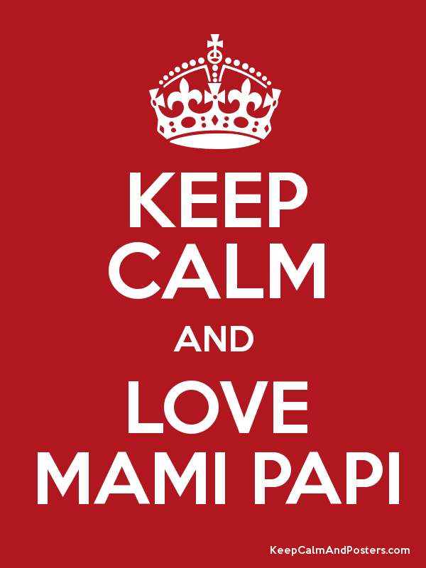 Keep Calm And Love Mami Papi Poster