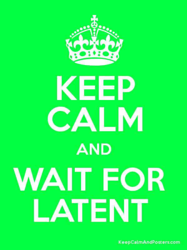 KEEP CALM AND WAIT FOR  LATENT  Poster