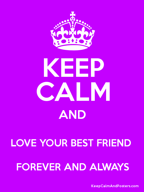 KEEP CALM AND LOVE YOUR BEST FRIEND FOREVER ALWAYS Poster