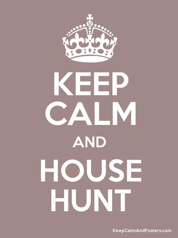 KEEP CALM AND HOUSE HUNT Poster