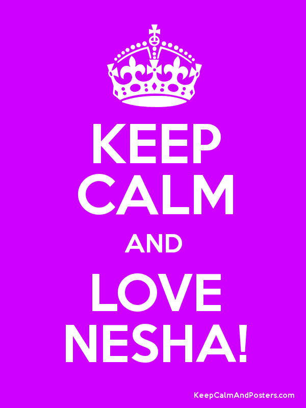 KEEP CALM AND LOVE NESHA! Poster