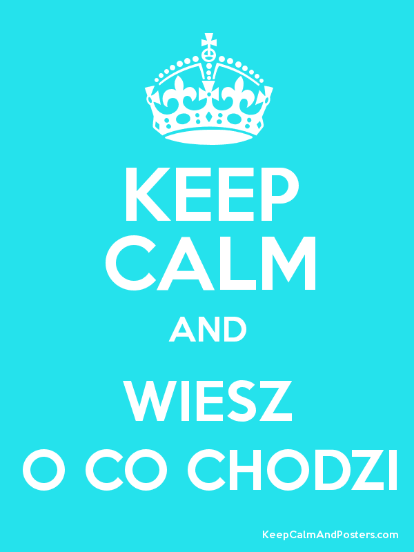 KEEP CALM AND WIESZ O CO CHODZI Poster