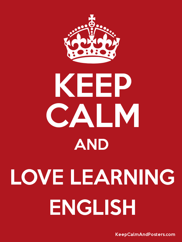 KEEP CALM AND LOVE LEARNING ENGLISH - Keep Calm and Posters ...