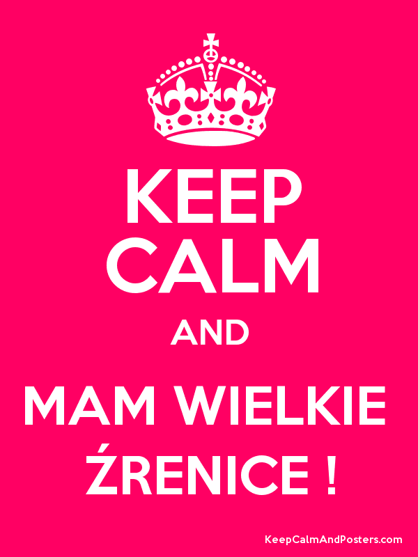 KEEP CALM AND MAM WIELKIE  ŹRENICE ! Poster