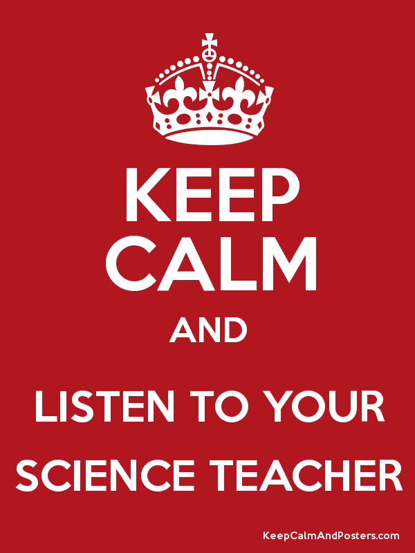 KEEP CALM AND LISTEN TO YOUR SCIENCE TEACHER Poster