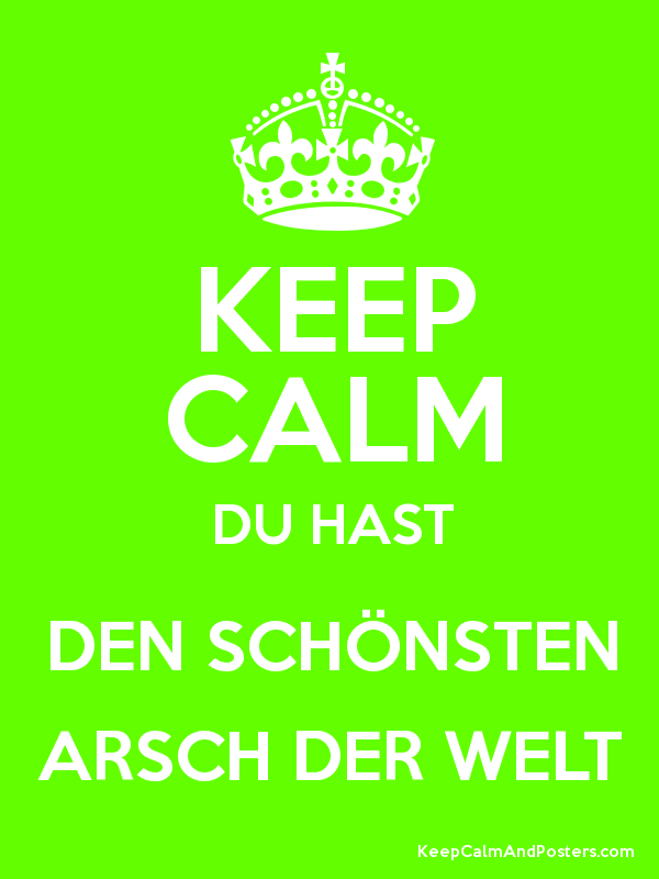 Keep Calm Du Hast Den Schãnsten Arsch Der Welt Keep Calm And