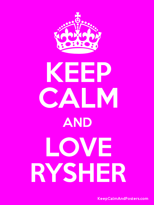 KEEP CALM AND LOVE RYSHER Poster