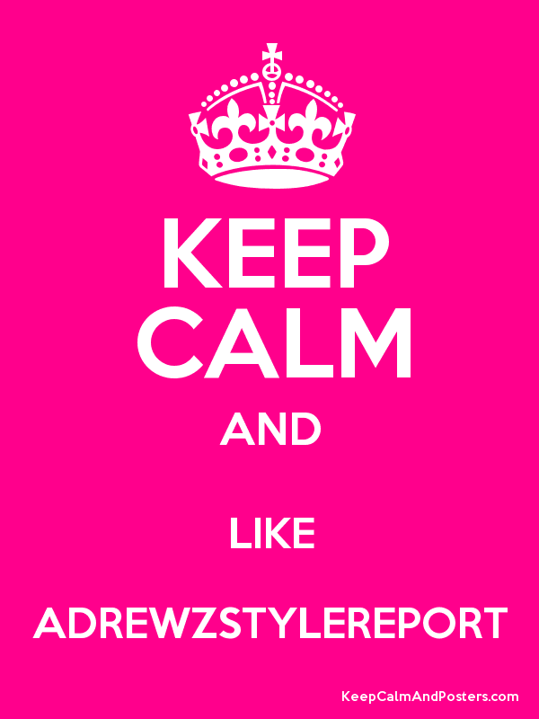 KEEP CALM AND LIKE ADREWZSTYLEREPORT Poster