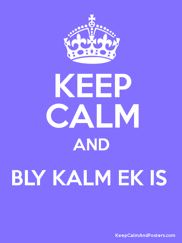 KEEP CALM AND BLY KALM EK IS   Poster