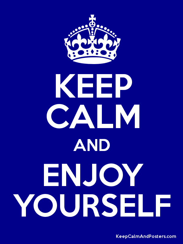 KEEP CALM AND ENJOY YOURSELF Poster